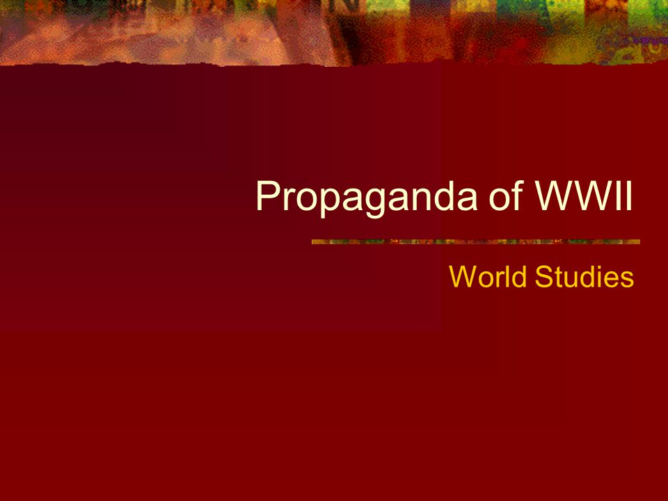 Propaganda of WWII World Studies