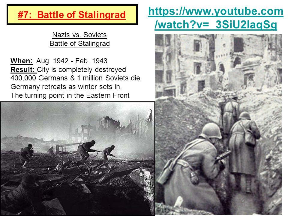#7: Battle of Stalingrad Nazis vs. Soviets Battle of Stalingrad When: Aug.