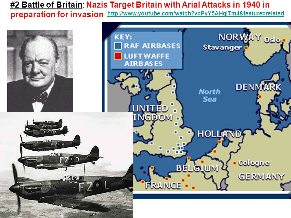 http://www.youtube.com/watch v=PyY5AHqiTm4&feature=related #2 Battle of Britain: Nazis Target Britain with Arial Attacks in 1940 in preparation for invasion