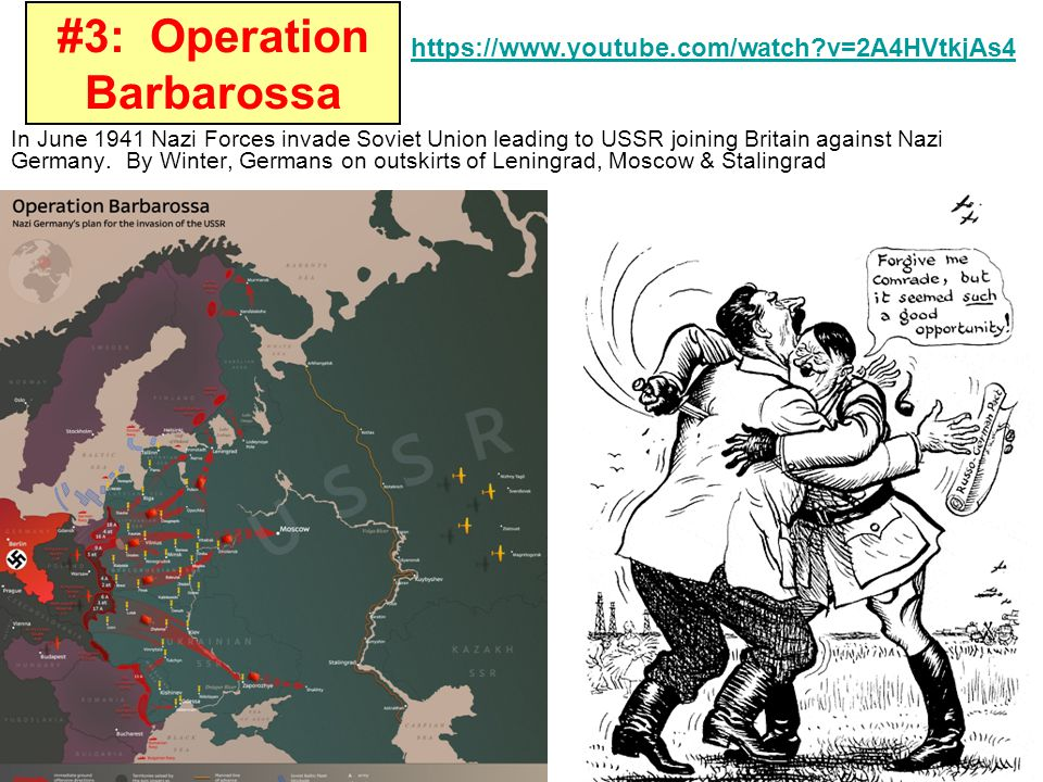 #3: Operation Barbarossa In June 1941 Nazi Forces invade Soviet Union leading to USSR joining Britain against Nazi Germany. By Winter, Germans on outs