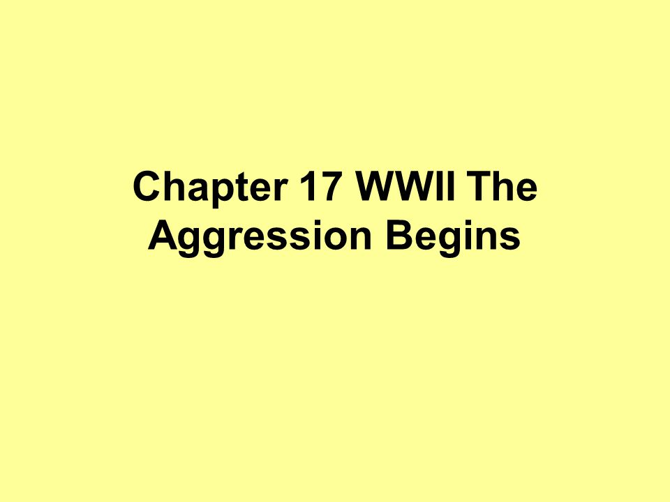 Chapter 17 WWII The Aggression Begins