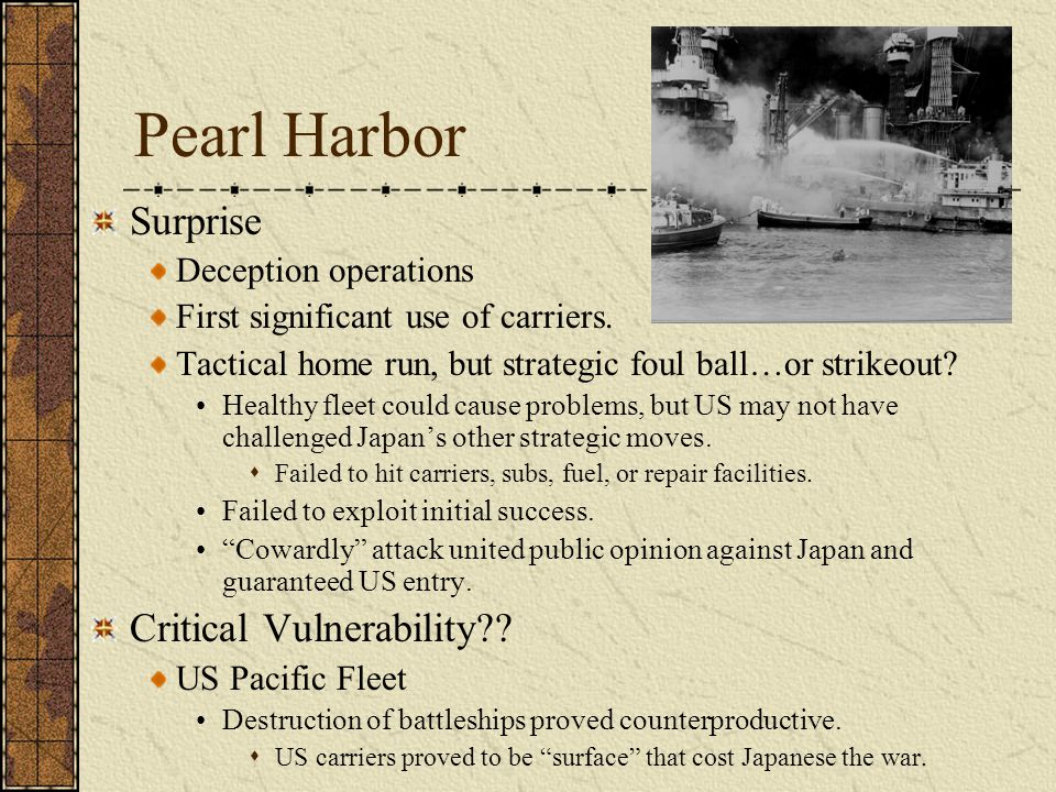 Pearl Harbor Surprise Deception operations First significant use of carriers. Tactical home run, but strategic foul ball…or strikeout? Healthy fleet c