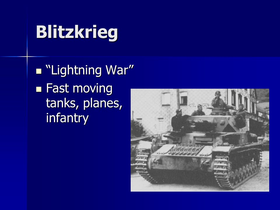 "Blitzkrieg ""Lightning War"" ""Lightning War"" Fast moving tanks, planes, infantry Fast moving tanks, planes, infantry"