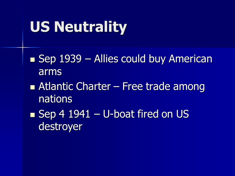 US Neutrality Sep 1939 – Allies could buy American arms Sep 1939 – Allies could buy American arms Atlantic Charter – Free trade among nations Atlantic