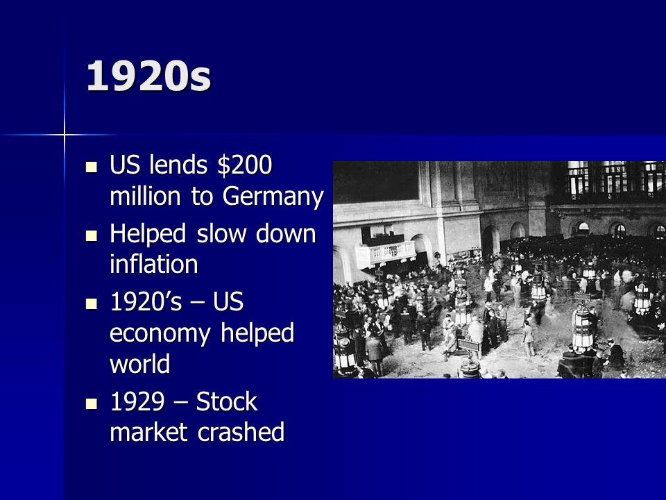 1920s US lends $200 million to Germany US lends $200 million to Germany Helped slow down inflation Helped slow down inflation 1920's – US economy help