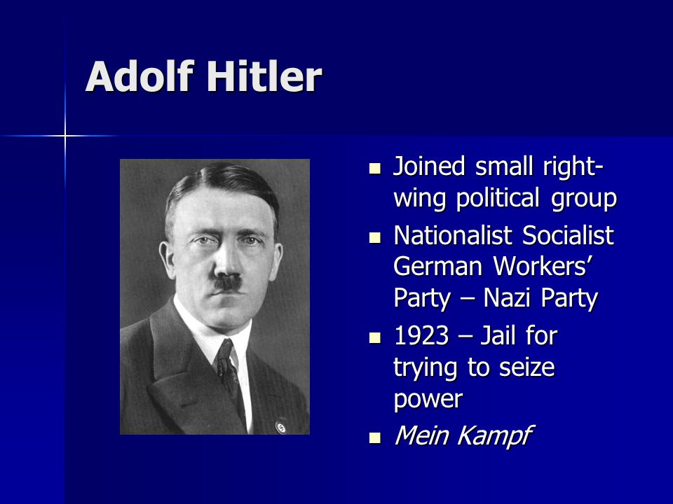 Adolf Hitler Joined small right- wing political group Joined small right- wing political group Nationalist Socialist German Workers' Party – Nazi Part