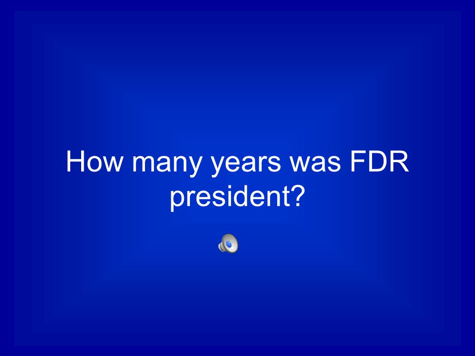 How many years was FDR president?