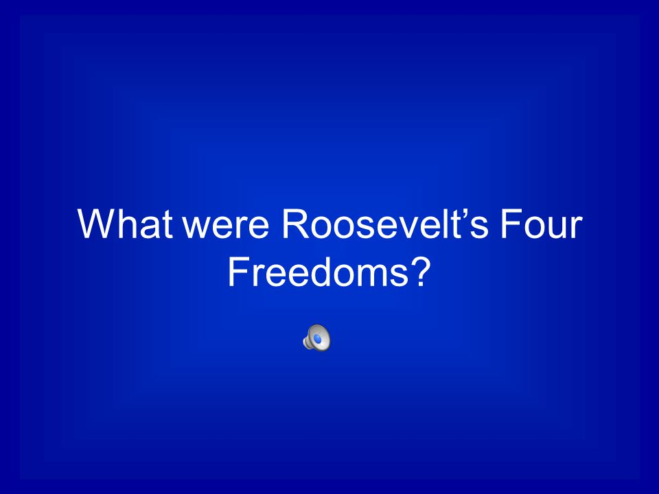 What were Roosevelt's Four Freedoms?