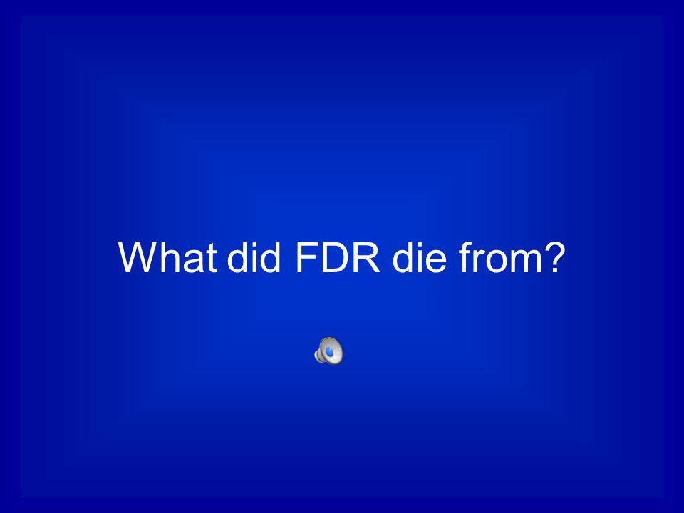 What did FDR die from