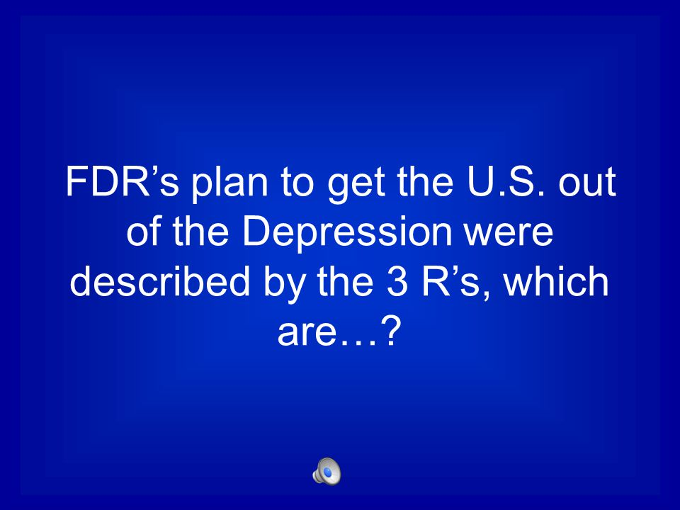 FDR's plan to get the U.S. out of the Depression were described by the 3 R's, which are…?