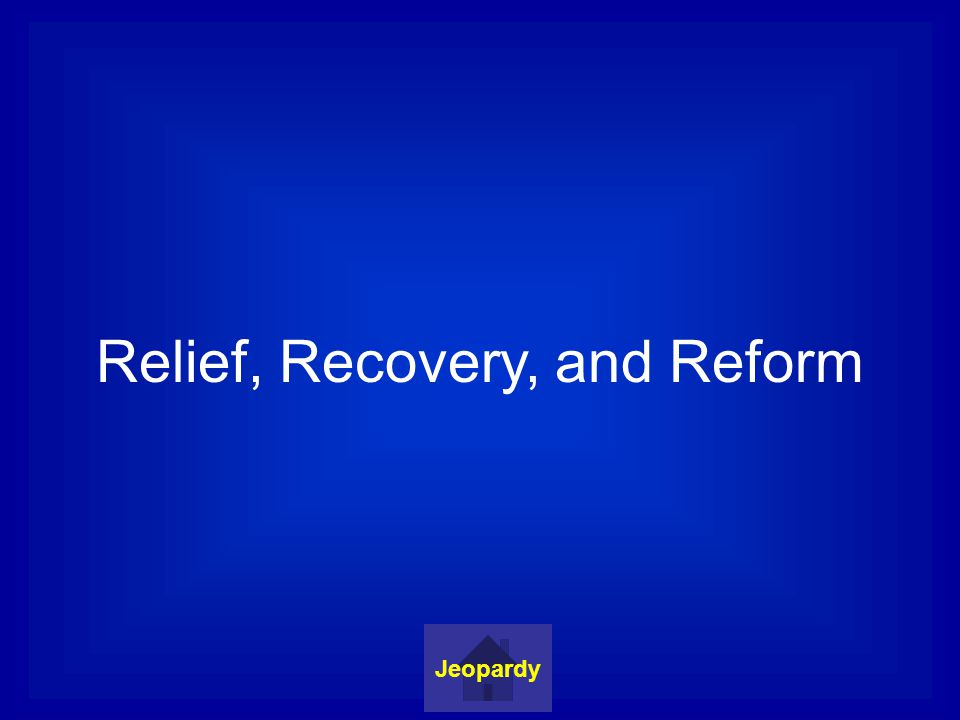 Relief, Recovery, and Reform Jeopardy