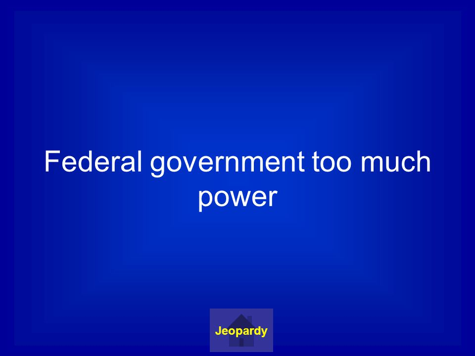 Federal government too much power Jeopardy