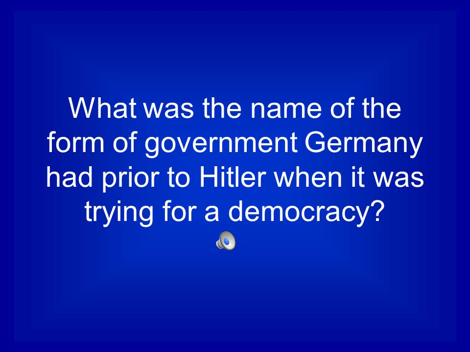 What was the name of the form of government Germany had prior to Hitler when it was trying for a democracy