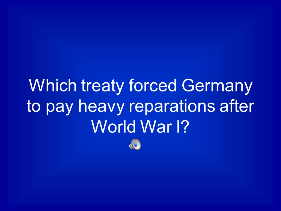 Which treaty forced Germany to pay heavy reparations after World War I