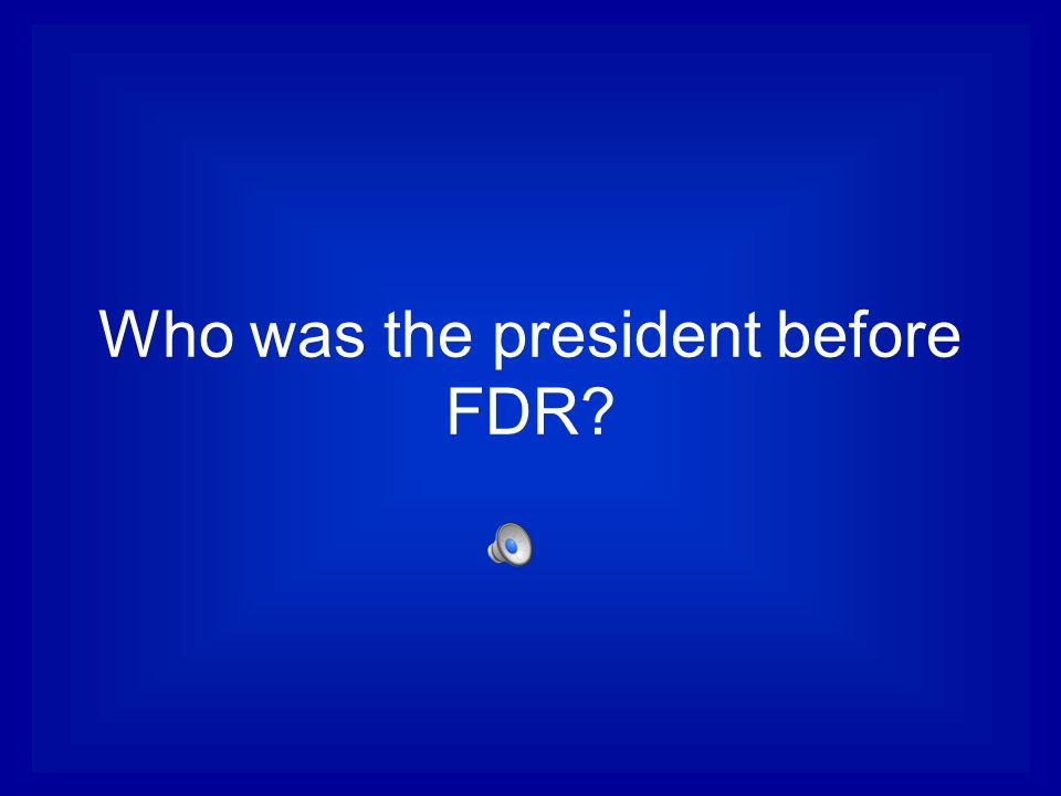 Who was the president before FDR