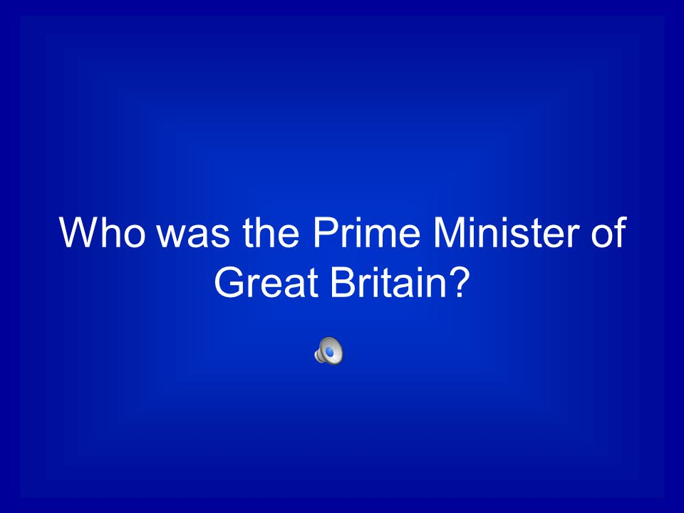 Who was the Prime Minister of Great Britain?