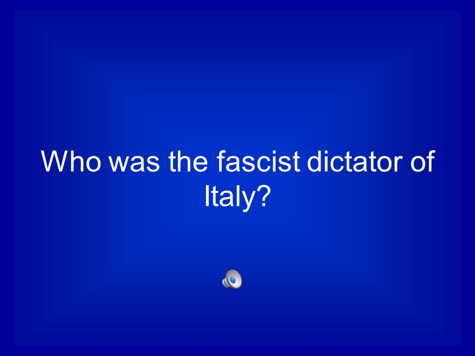 Who was the fascist dictator of Italy