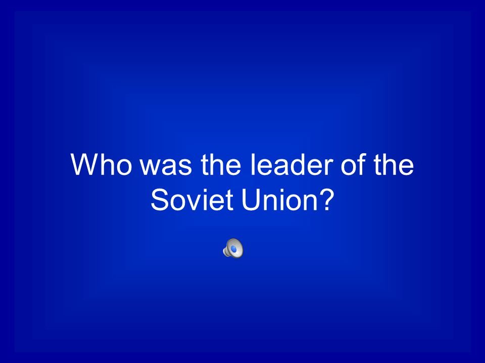 Who was the leader of the Soviet Union
