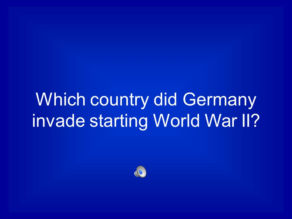 Which country did Germany invade starting World War II?
