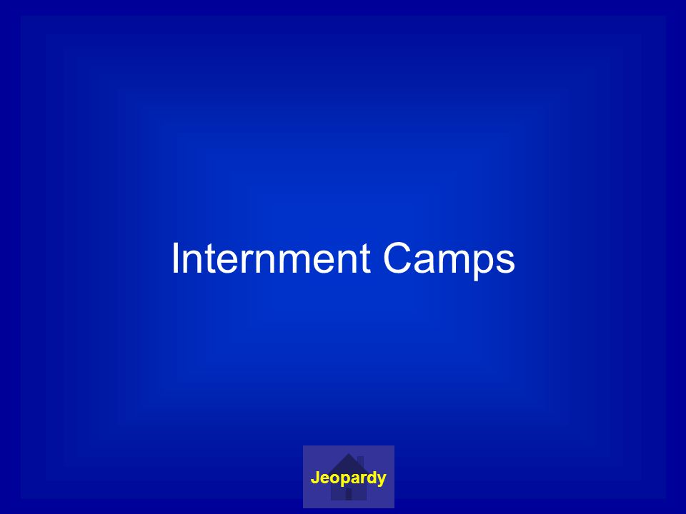 Internment Camps Jeopardy