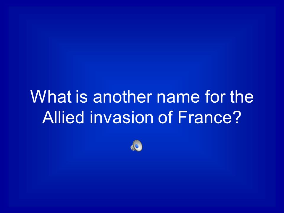 What is another name for the Allied invasion of France?