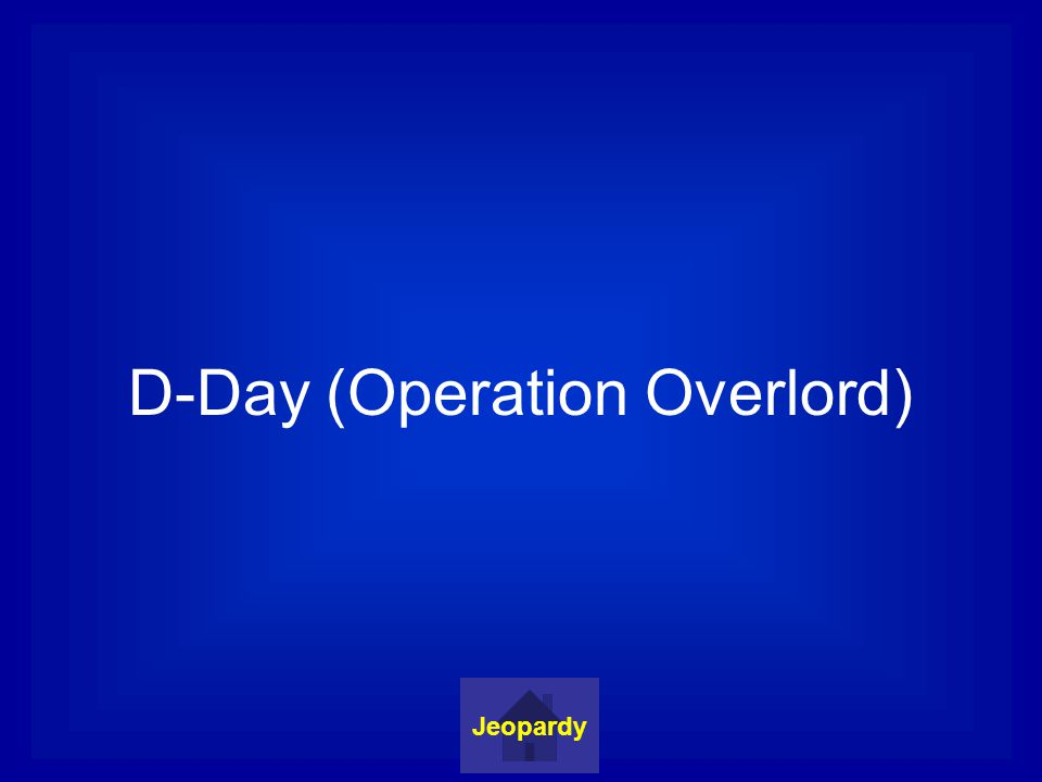 D-Day (Operation Overlord) Jeopardy