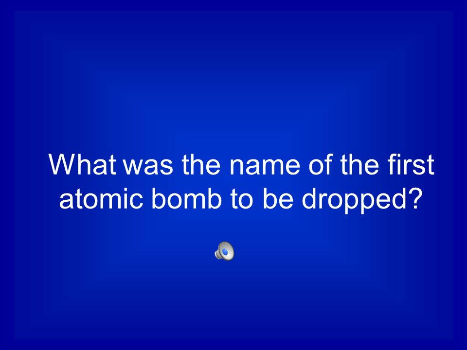 What was the name of the first atomic bomb to be dropped