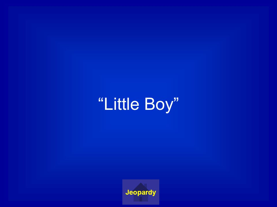 Little Boy Jeopardy