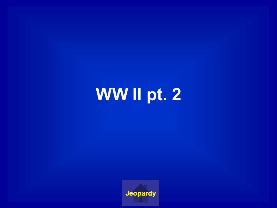 WW II pt. 2 Jeopardy