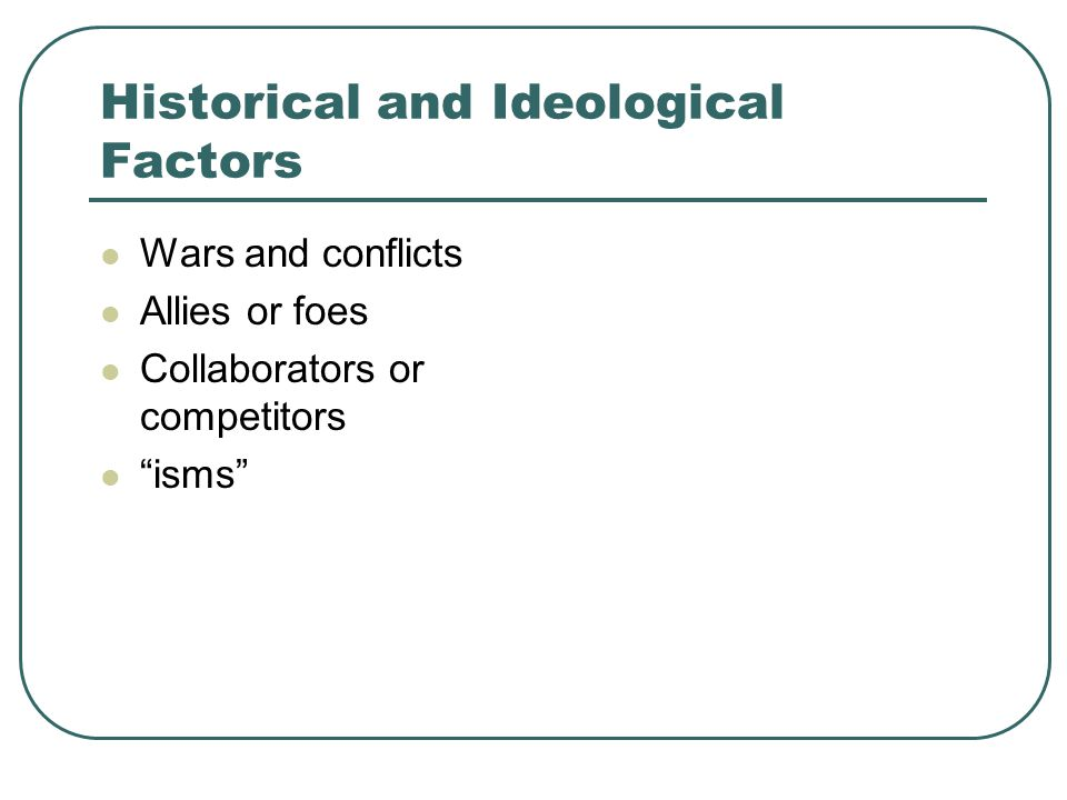 """Historical and Ideological Factors Wars and conflicts Allies or foes Collaborators or competitors """"isms"""""""