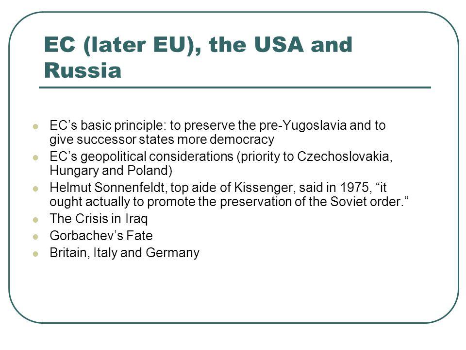 EC (later EU), the USA and Russia EC's basic principle: to preserve the pre-Yugoslavia and to give successor states more democracy EC's geopolitical c
