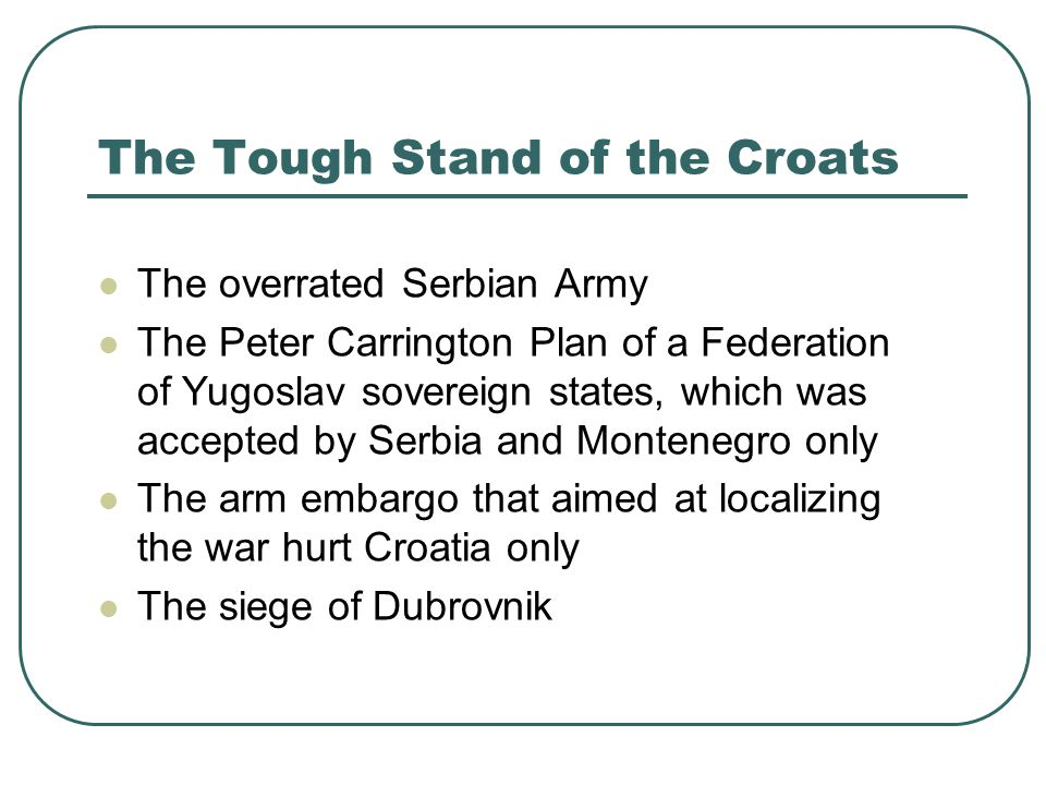 The Tough Stand of the Croats The overrated Serbian Army The Peter Carrington Plan of a Federation of Yugoslav sovereign states, which was accepted by
