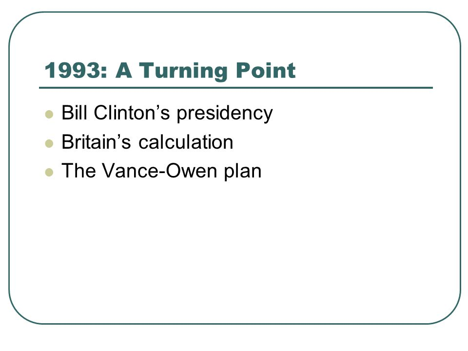 1993: A Turning Point Bill Clinton's presidency Britain's calculation The Vance-Owen plan