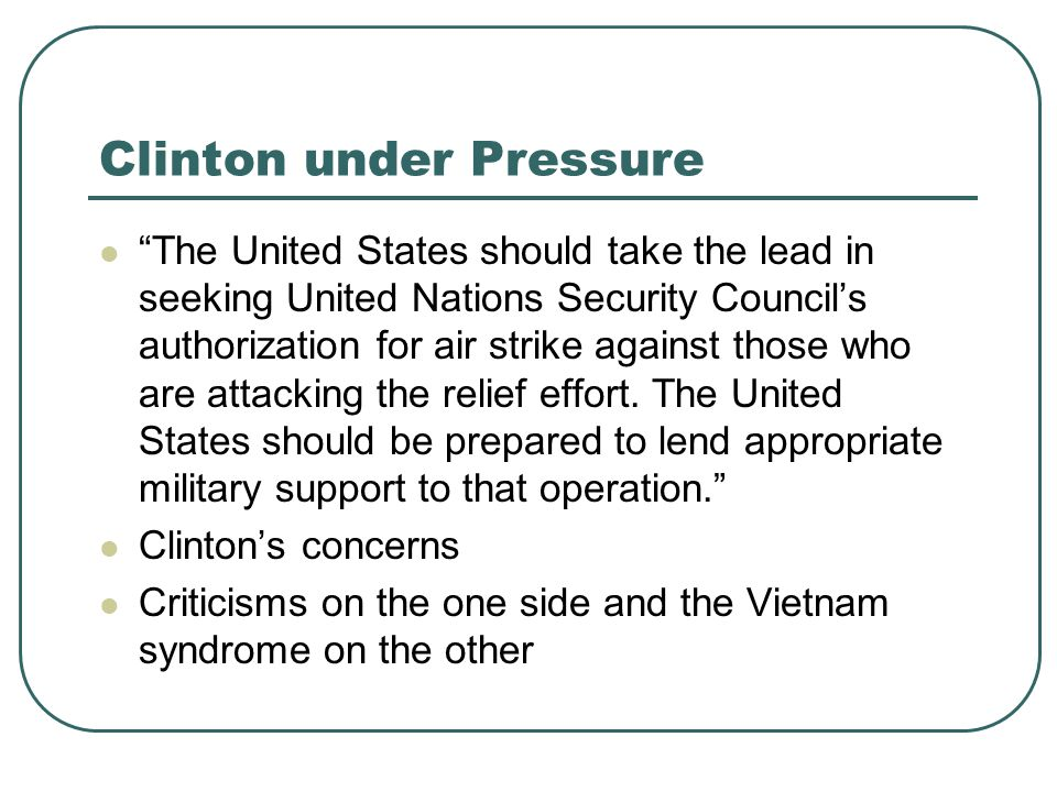 """Clinton under Pressure """"The United States should take the lead in seeking United Nations Security Council's authorization for air strike against those"""