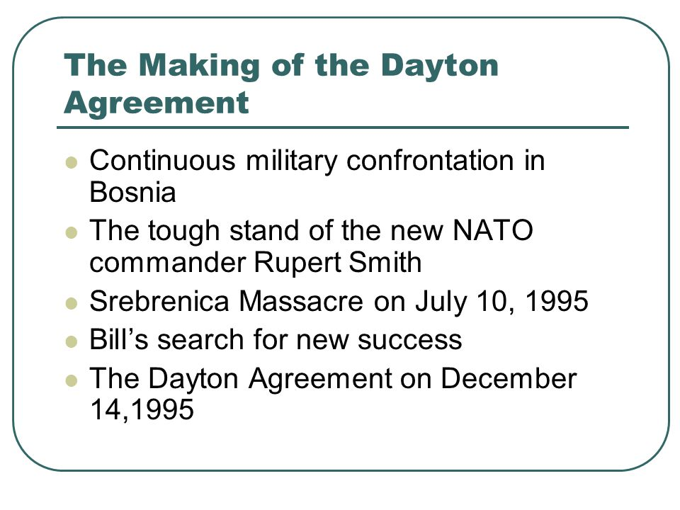 The Making of the Dayton Agreement Continuous military confrontation in Bosnia The tough stand of the new NATO commander Rupert Smith Srebrenica Massa