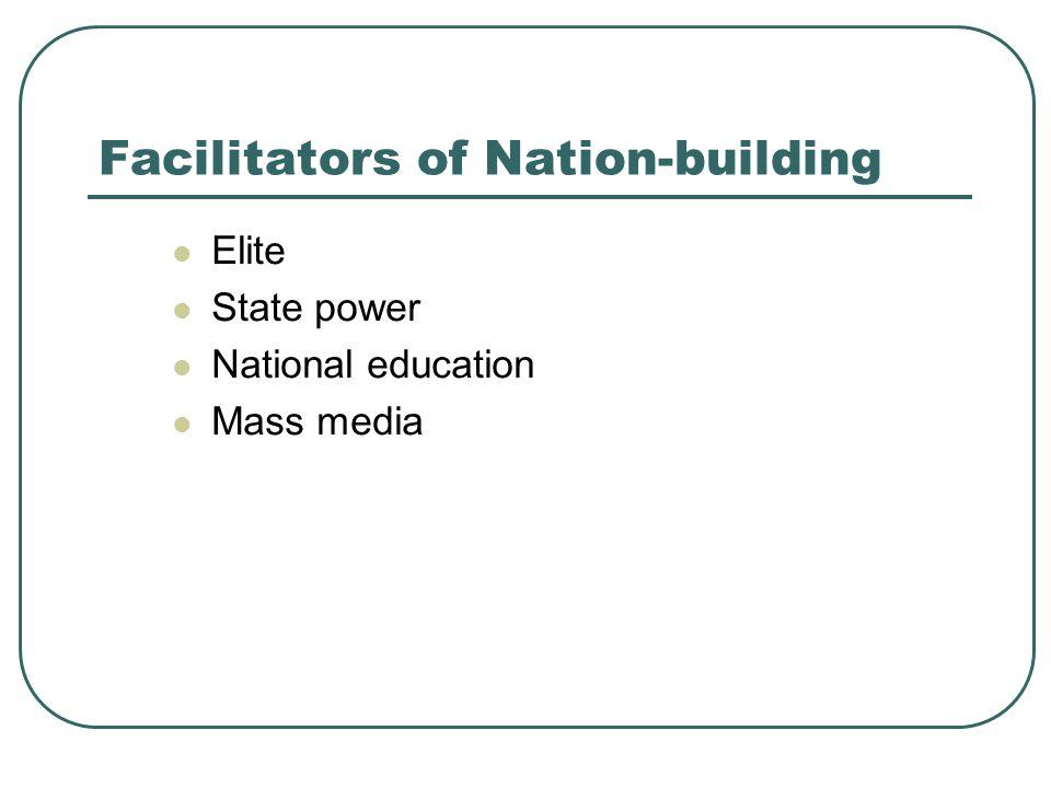 Facilitators of Nation-building Elite State power National education Mass media