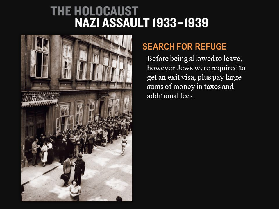 Before being allowed to leave, however, Jews were required to get an exit visa, plus pay large sums of money in taxes and additional fees. SEARCH FOR
