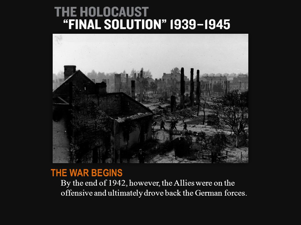 By the end of 1942, however, the Allies were on the offensive and ultimately drove back the German forces.