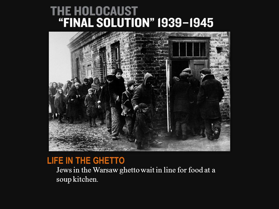 Jews in the Warsaw ghetto wait in line for food at a soup kitchen. LIFE IN THE GHETTO