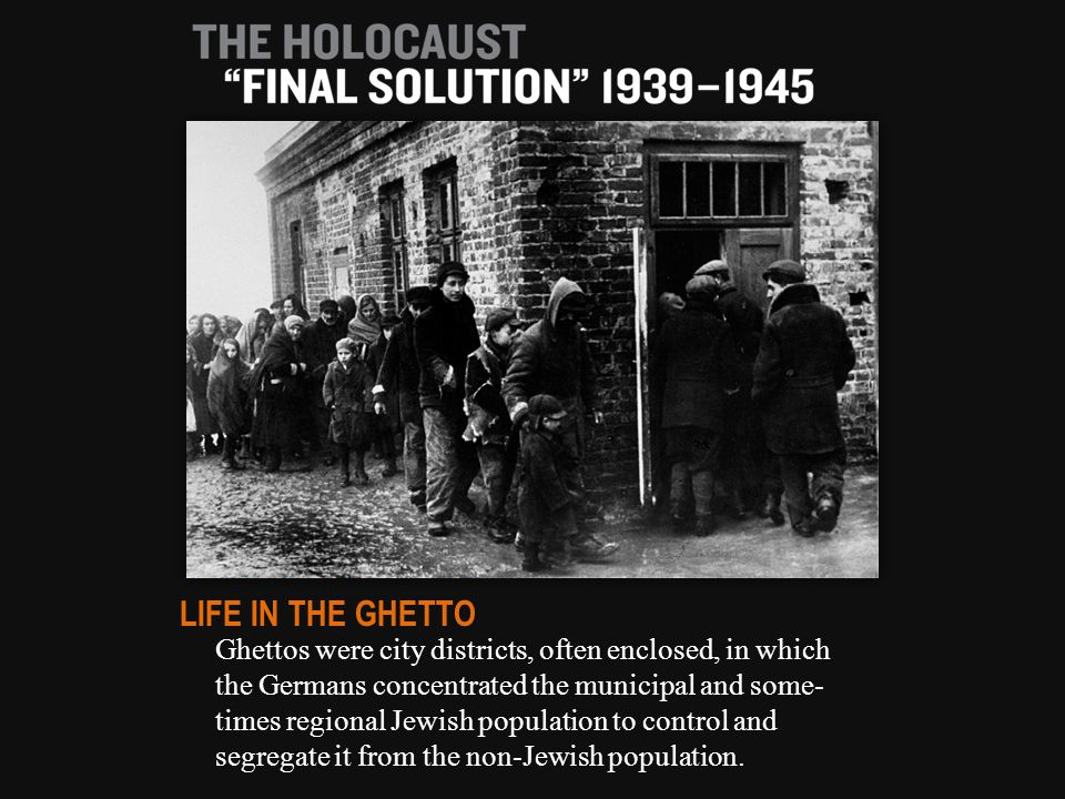 Ghettos were city districts, often enclosed, in which the Germans concentrated the municipal and some- times regional Jewish population to control and