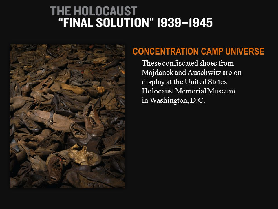 These confiscated shoes from Majdanek and Auschwitz are on display at the United States Holocaust Memorial Museum in Washington, D.C.