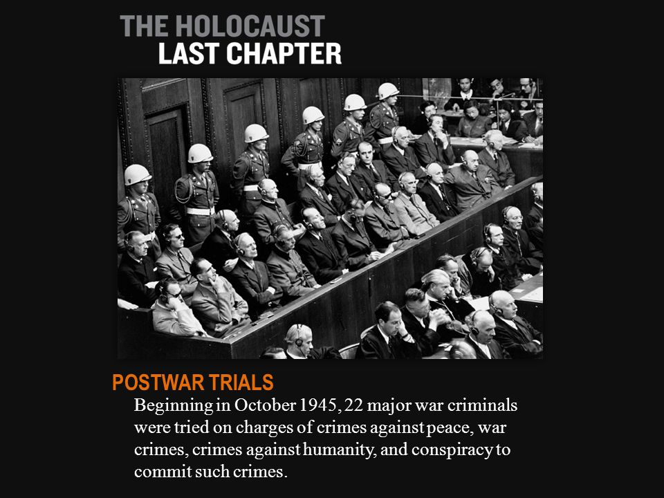 Beginning in October 1945, 22 major war criminals were tried on charges of crimes against peace, war crimes, crimes against humanity, and conspiracy t