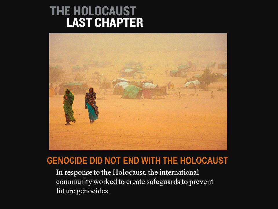 In response to the Holocaust, the international community worked to create safeguards to prevent future genocides.
