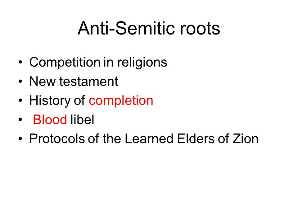 Anti-Semitic roots Competition in religions New testament History of completion Blood libel Protocols of the Learned Elders of Zion