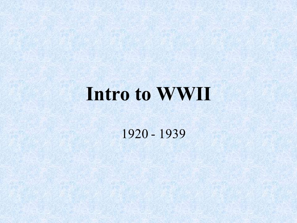 Intro to WWII 1920 - 1939
