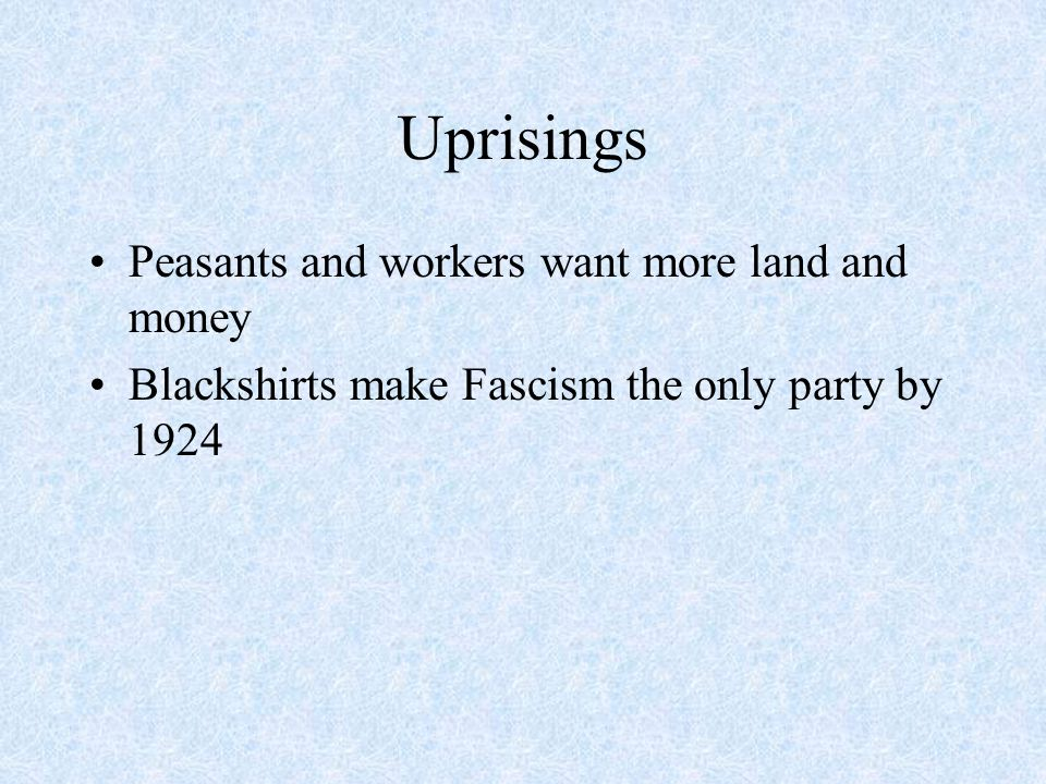 Uprisings Peasants and workers want more land and money Blackshirts make Fascism the only party by 1924