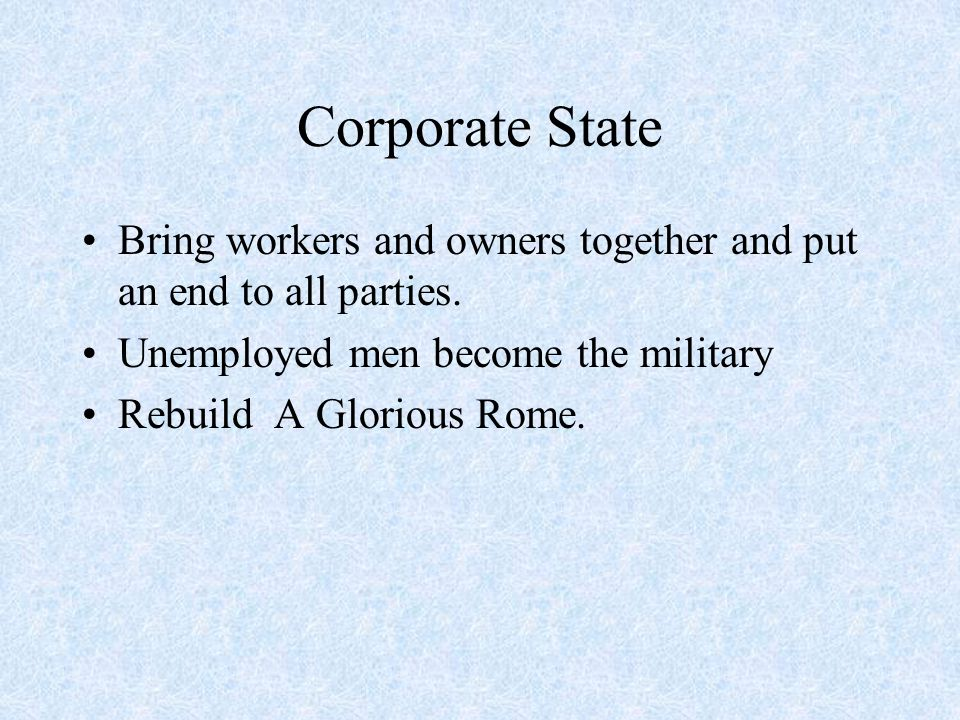 Corporate State Bring workers and owners together and put an end to all parties.