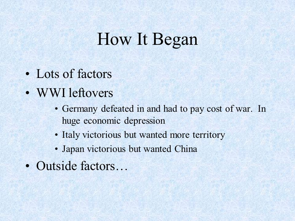 How It Began Lots of factors WWI leftovers Germany defeated in and had to pay cost of war. In huge economic depression Italy victorious but wanted mor