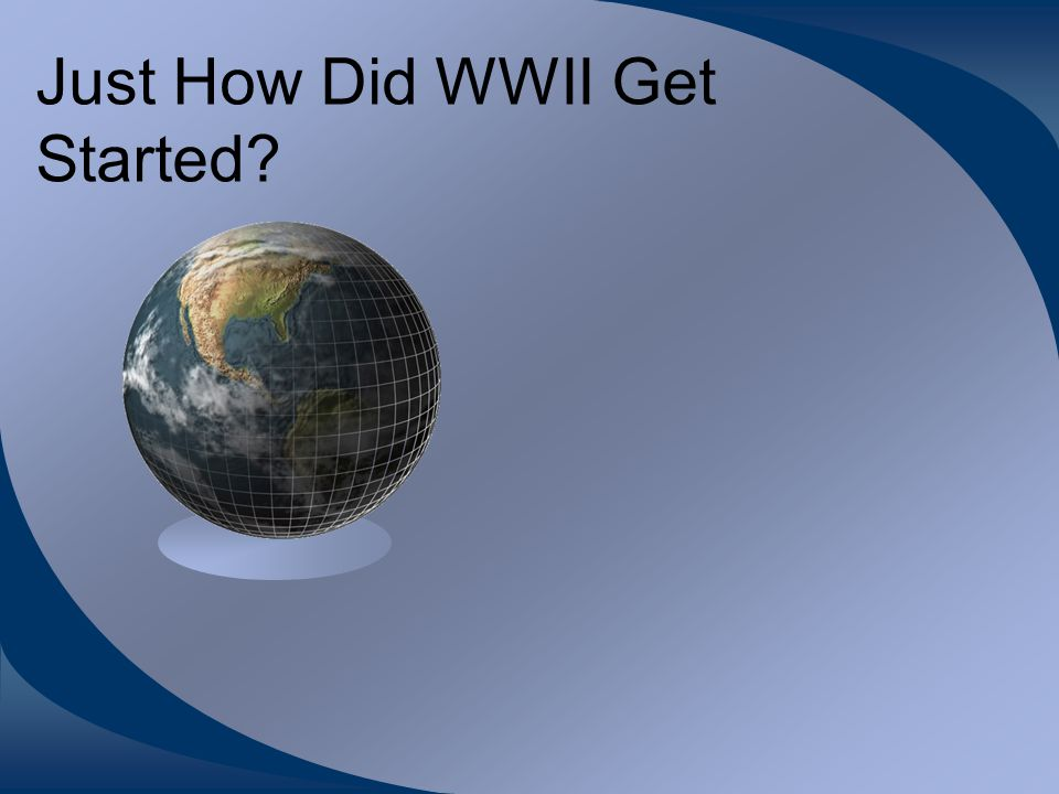 Just How Did WWII Get Started?