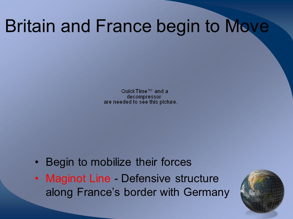 Britain and France begin to Move Begin to mobilize their forces Maginot Line - Defensive structure along France's border with Germany